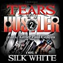 Tears of a Hustler: Tears of a Hustler Series, Book 2 Audiobook by Silk White Narrated by Xavier Paul Cadeau