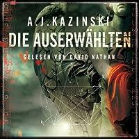 Die Auserwählten Hörbuch von A. J. Kazinski Gesprochen von: David Nathan