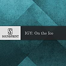 IGY: On the Ice Radio/TV Program by Barbara ` Bogaev Narrated by Lisa Simeone, Barbara Bogaev