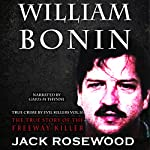 William Bonin: The True Story of the Freeway Killer | Jack Rosewood