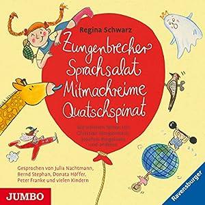 Zungenbrecher, Sprachsalat, Mitmachreime, Quatschspinat Hörbuch