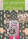 echange, troc Anonyme - La guipure d'Irlande : Le crochet irlandais, prestigieuses dentelles