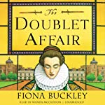 The Doublet Affair: An Ursula Blanchard Mystery at Queen Elizabeth I's Court, Book 2 (       UNABRIDGED) by Fiona Buckley Narrated by Wanda McCaddon