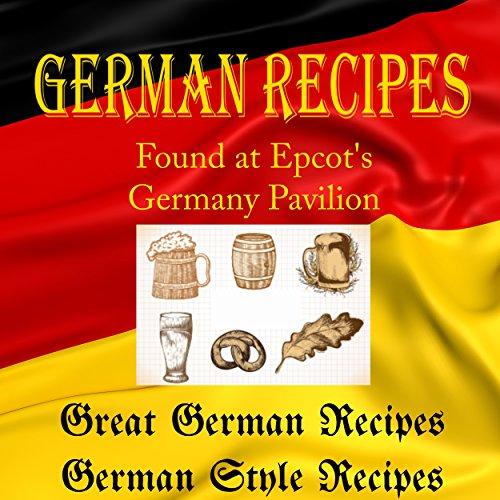 German Recipes Found at Epcot's Germany Pavilion: Great German Recipes; Germany Style Recipes