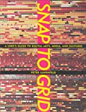 img - for Snap to Grid: A User's Guide to Digital Arts, Media, and Cultures book / textbook / text book