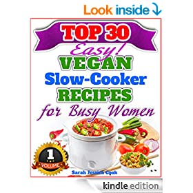 Top 30 Easy Vegan Slow Cooker Recipes For Busy Women: Amazing Vegan Recipes For Weight Loss And Healthy Eating (Vegan Cookbooks For Busy Women Book 1)