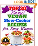 Top 30 Easy Vegan Slow Cooker Recipes For Busy Women: Amazing Vegan Recipes For Weight Loss And Healthy Eating: Slow Cooker, Slow Cooker Cookbook, Slow ... Cooker Recipes Cookbook For Busy Women 1)