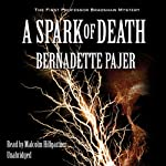 A Spark of Death: The First Professor Bradshaw Mystery (       UNABRIDGED) by Bernadette Pajer Narrated by Malcolm Hillgartner