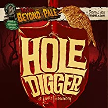 The Hole Digger: Tales From Beyond The Pale (       UNABRIDGED) by Larry Fessenden Narrated by Larry Fessenden