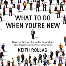 What to Do When You're New: How to Be Comfortable, Confident, and Successful in New Situations (       UNABRIDGED) by Dr. Keith Rollag Narrated by Walter Dixon