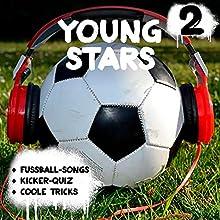 Young Stars (Young Stars 2): Fußball-Songs + Kicker-Quiz + coole Tricks Hörspiel von Peter Huber Gesprochen von:  div.