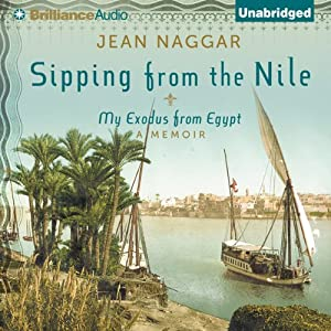 Sipping From the Nile: My Exodus from Egypt | [Jean Naggar]
