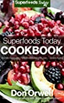Superfoods Today Cookbook: 160 Recipe...