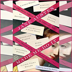 Jane Austen Made Me Do It: Original Stories Inspired by Literature's Most Astute Observer of the Human Heart | [Laurel Ann Nattress (editor)]