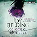 Sag, dass du mich liebst Audiobook by Joy Fielding Narrated by Elisabeth Günther