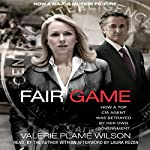 Fair Game: My Life as a Spy, My Betrayal by the White House | Valerie Plame Wilson