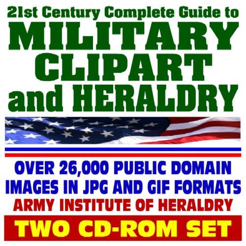 21st Century Complete Guide to Military Clipart and Heraldry - Public Domain Images, Army, Navy, Air Force, Marines, Coast Guard - Weapons, Insignia, Medals, Decorations, Awards (Two CD-ROM Set)