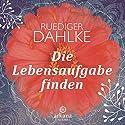 Die Lebensaufgabe finden Hörbuch von Ruediger Dahlke Gesprochen von: Ruediger Dahlke