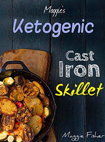 Maggie's Ketogenic Cast Iron Skillet Cookbook: Delectable, Low Carb, High Fat, Hearty Recipes to Trigger Ketosis and Accelerate Weight Loss! (Cast Iron Low Carb Cookbook compare prices)
