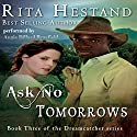 Ask No Tomorrows: Dreamcatcher Series, Book 3 Audiobook by Rita Hestand Narrated by Angie Dillard Brayfield