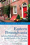 Explorer's Guide Eastern Pennsylvania: Includes Philadelphia, Gettysburg, Amish Country & the Poconos (Second Edition)  (Explorer's Complete)