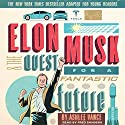 Elon Musk and the Quest for a Fantastic Future: Young Readers' Edition Audiobook by Ashlee Vance Narrated by Fred Sanders