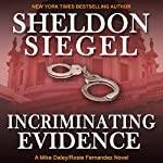 Incriminating Evidence: Mike Daley/Rosie Fernandez Legal Thriller, Book 2 | Sheldon Siegel