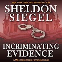 Incriminating Evidence: Mike Daley/Rosie Fernandez Legal Thriller, Book 2 Audiobook by Sheldon Siegel Narrated by Tim Campbell