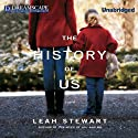 The History of Us (       UNABRIDGED) by Leah Stewart Narrated by Cassandra Campbell
