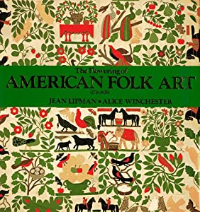 The Flowering of American Folk Art 1776-1876 Alice Winchester and Whitney Museum of American Art