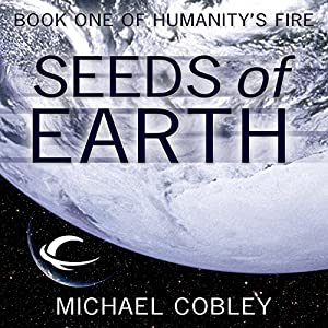 Seeds of Earth: Humanity's Fire, Book 1 | [Michael Cobley]