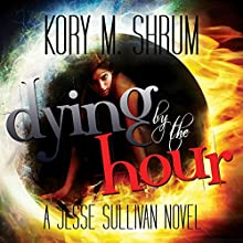 Dying by the Hour: A Jesse Sullivan Novel, Book 2 (       UNABRIDGED) by Kory M. Shrum Narrated by Hollie Jackson
