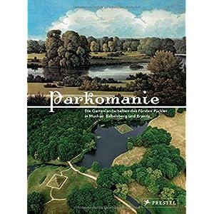 PARKOMANIE: Die Gartenlandschaften des Fürsten Pückler
