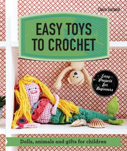 Easy Toys to Crochet: Dolls, Animals and Gifts for Children (Make Me!)