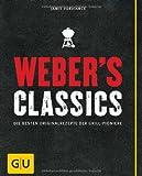Weber's Classics: Die besten Originalrezepte der Grill-Pioniere (GU Weber Grillen)