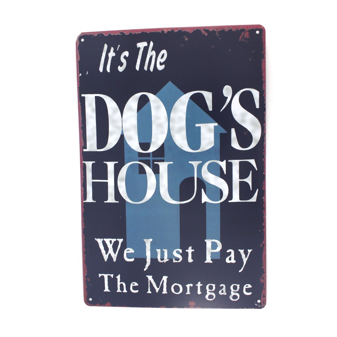 12x8 Inches Pub,bar,home Wall Decor Souvenir Hanging Metal Tin Sign Plate Plaque (ITS DOGS HOUSE)