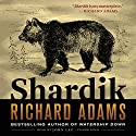Shardik Audiobook by Richard Adams Narrated by John Lee