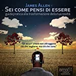 Sei come Pensi di Essere [As Man Thinketh] | James Allen