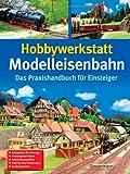 Hobbywerkstatt Modelleisenbahn: Das Praxisbuch für Einsteiger