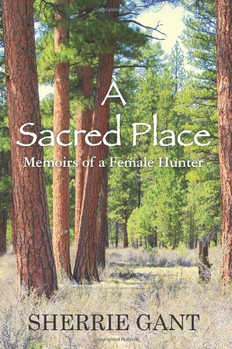 A Sacred Place: Memoirs of a Female Hunter