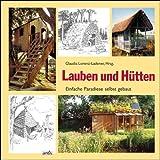 Lauben und Hütten: Einfache Paradiese zum Selbstbauen