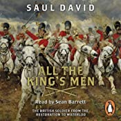 All the King's Men: The British Soldier from the Restoration to Waterloo | [Saul David]