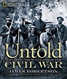 img - for James Robertson, Neil Kagan'sThe Untold Civil War: Exploring the Human Side of War [Hardcover]2011 book / textbook / text book
