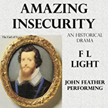 Amazing Insecurity: The Essexual Shakespeare: Dramas with Shakespeare, Volume 2  by F. L. Light Narrated by John Feather