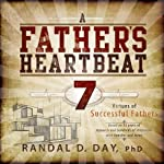 A Father's Heartbeat: 7 Virtues of Successful Fathers | Randal D. Day Ph.D.