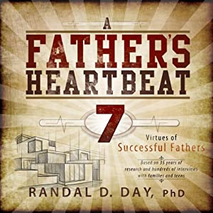 A Father's Heartbeat: 7 Virtues of Successful Fathers | [Randal D. Day Ph.D.]