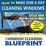 The Window Cleaning Blueprint: How to Make $500 a Day Cleaning Windows | Keith Kalfas