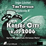 Kansas City A.D. 2006 (Time Traveller 2) [German Edition] | Ingo Löchel