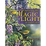 Capturing the Magic of Light in Watercolor ~ Susan D. Bourdet