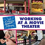 Working at a Movie Theater (21st Century Junior Library)